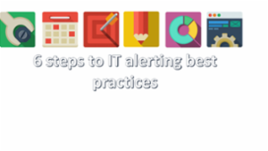 6 STEPS TO IT ALERTING BEST PRACTICES