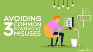 Avoiding 3 Common PowerPoint Misuses