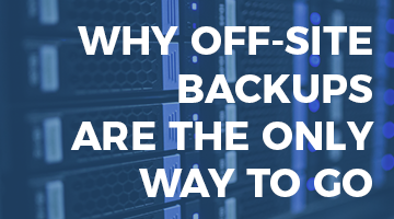 Why Off-Site Backups Are The Only Way To Go