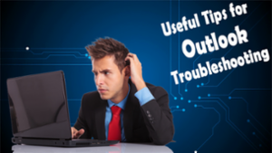 useful tips for Outlook troubleshooting