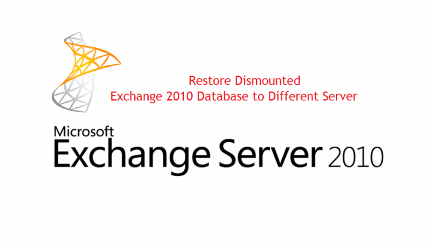 Restore Dismounted Exchange 2010 Database to Different