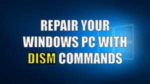 Repair Windows 10 using DISM Commands