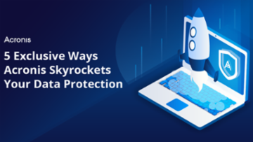 5 Ways Acronis Skyrockets Your Data Protection