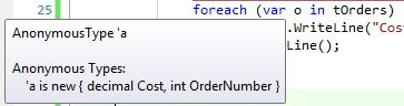 When I put my mouse over 'var o' in the foreach (var o in tOrders) line, I get the following from intellisense.