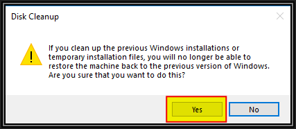 Screenshot of Disk Cleanup asking for confirmation and warning If you clean up the previous Windows installations or temporary installation files, you will no longer be able to restore the machine back to the previous version of Windows. Are you sure you want to do this? Two buttons, Yes and No can be clicked. Click the Yes button.